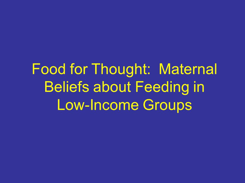 Food for Thought: Maternal Beliefs about Feeding in Low-Income Groups