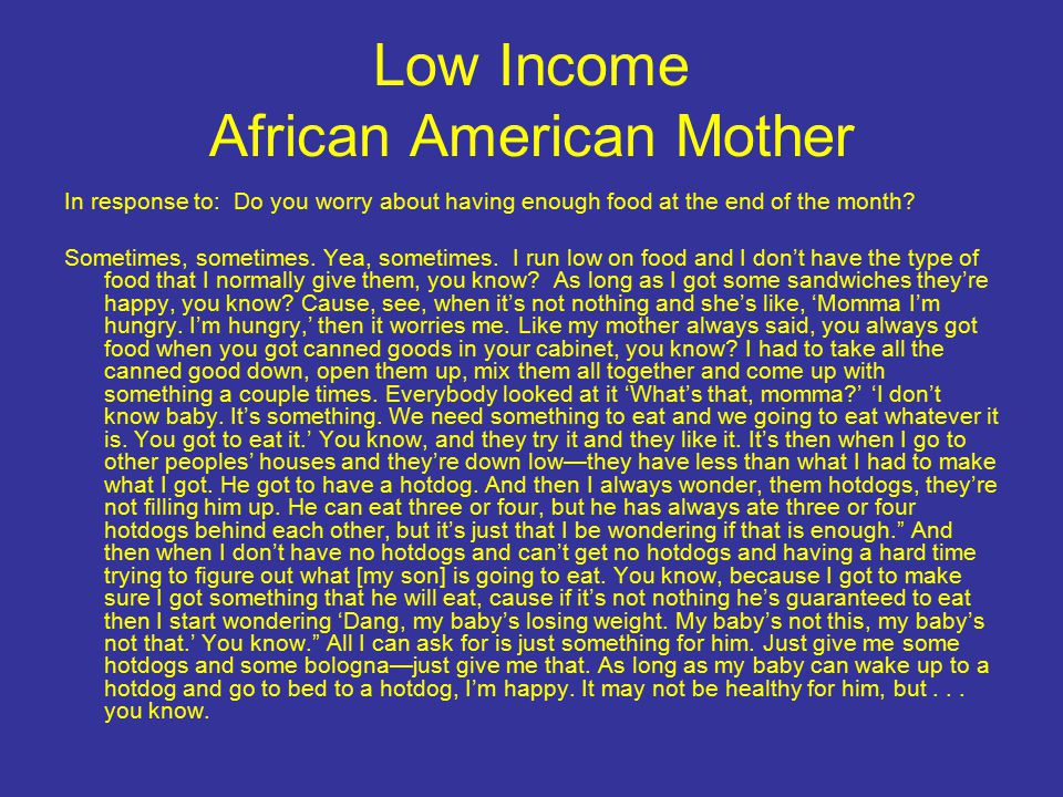 Low Income African American Mother In response to: Do you worry about having enough food at the end of the month.