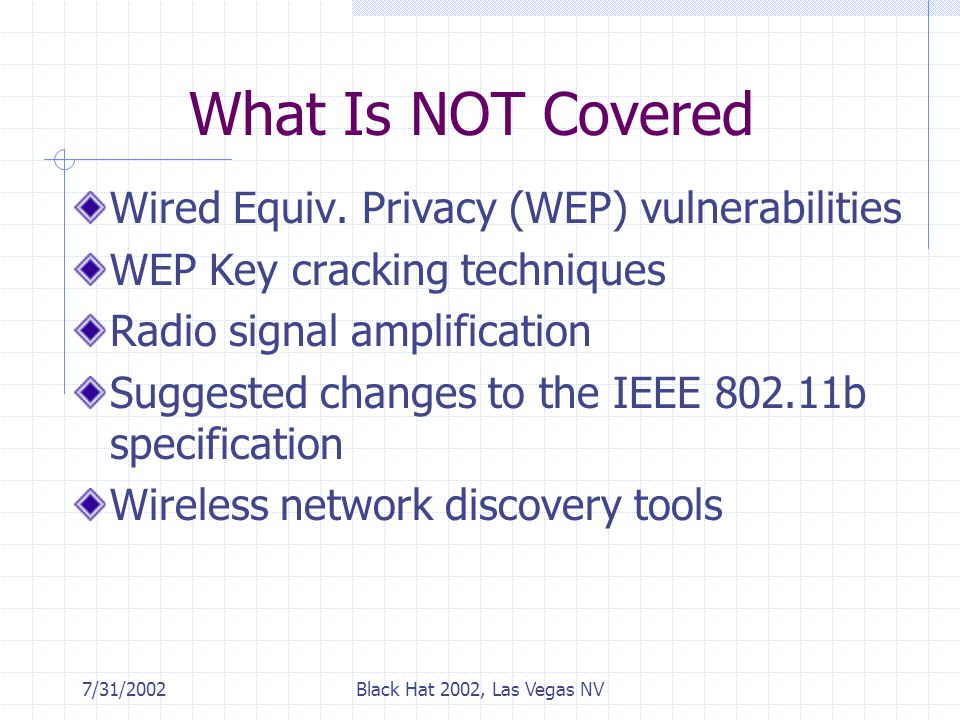 7/31/2002Black Hat 2002, Las Vegas NV What Is NOT Covered Wired Equiv.