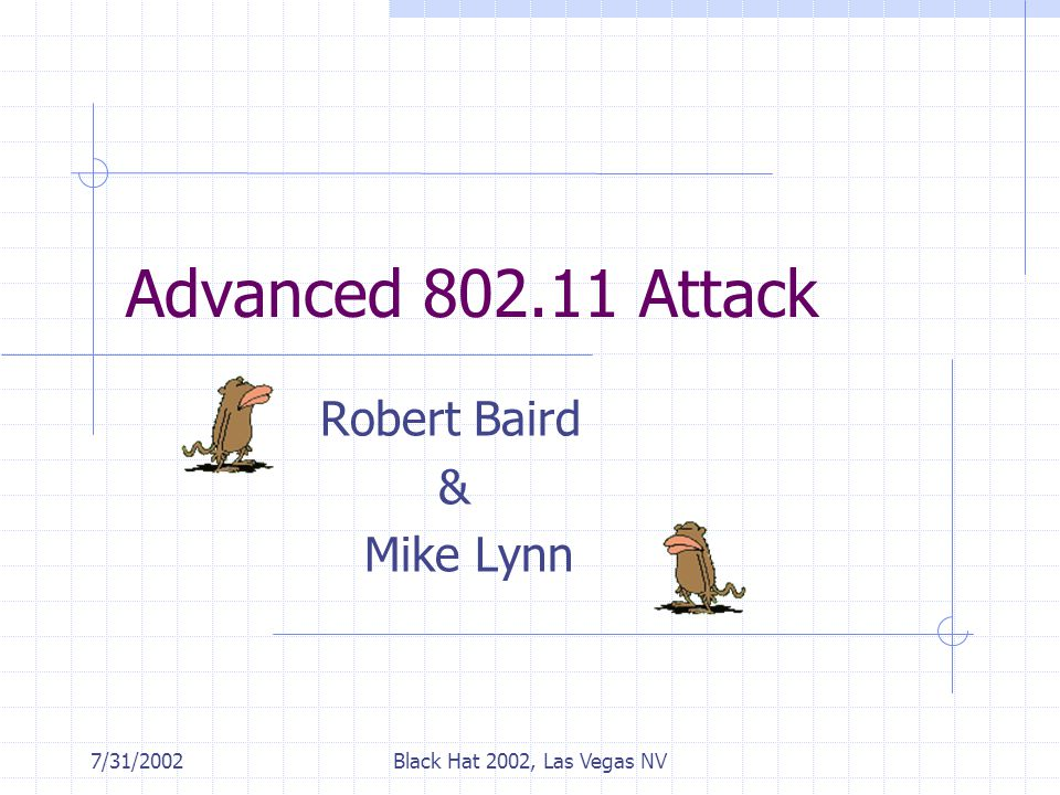 7/31/2002Black Hat 2002, Las Vegas NV Advanced 802.11 Attack Robert Baird & Mike Lynn