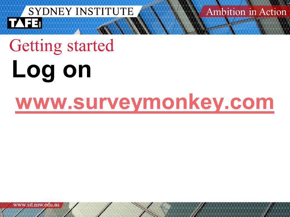 Ambition in Action www.sit.nsw.edu.au Getting started Log on www.surveymonkey.com