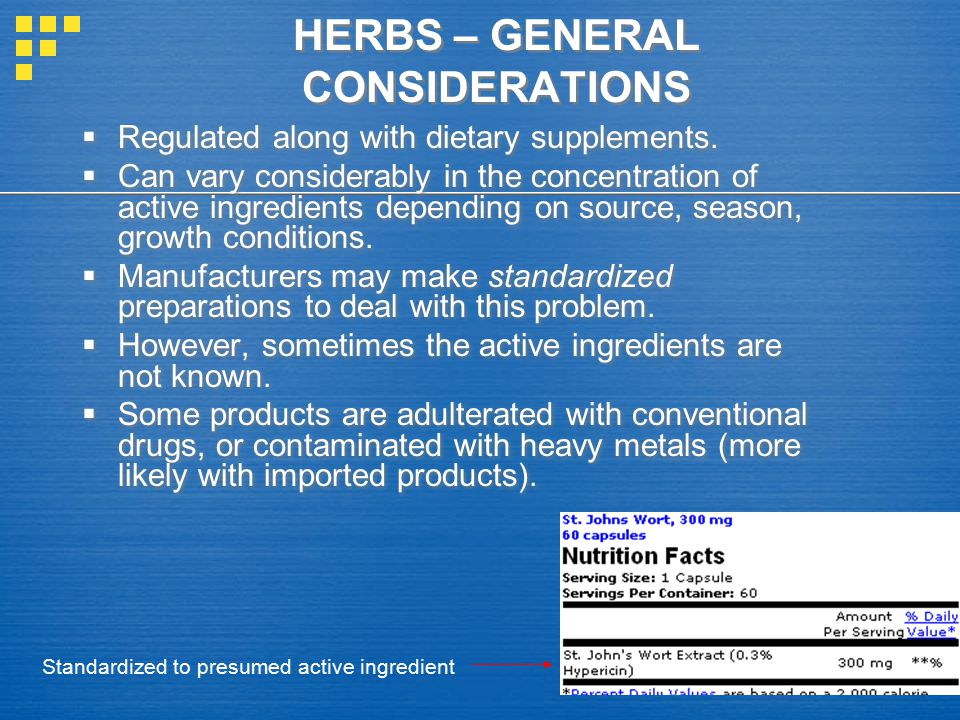 HERBS – GENERAL CONSIDERATIONS  Regulated along with dietary supplements.