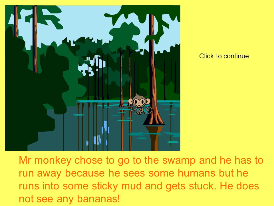 Mr. monkey was told he could find the bananas at the golden river.