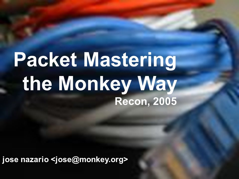 Packet Mastering the Monkey Way Recon, 2005 jose nazario