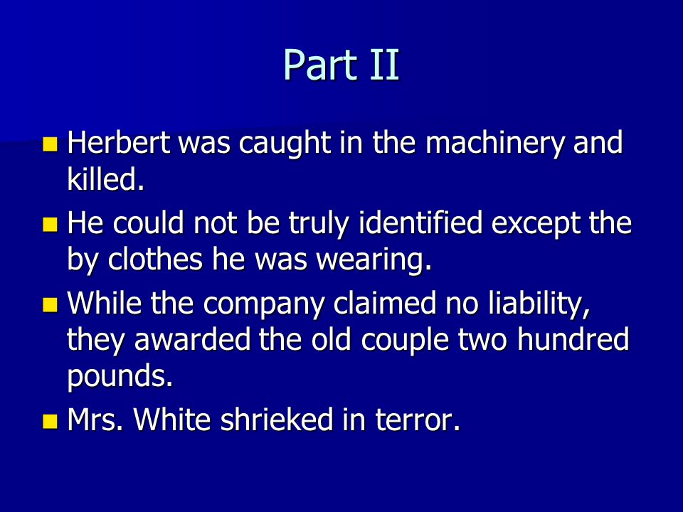 Part II Herbert Herbert was caught in the machinery and killed.