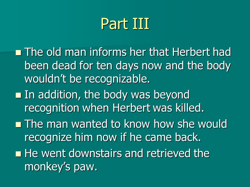 Part III The The old man informs her that Herbert had been dead for ten days now and the body wouldn't be recognizable.