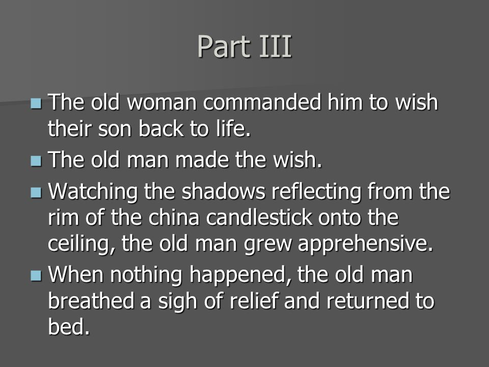 Part III The The old woman commanded him to wish their son back to life.