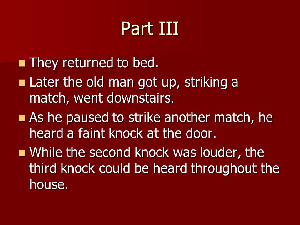 Part III They returned to bed.Later the old man got up, striking a match, went downstairs.