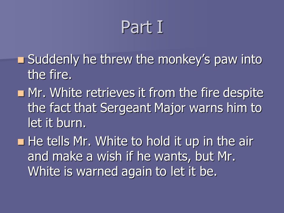 Part I Suddenly Suddenly he threw the monkey's paw into the fire.