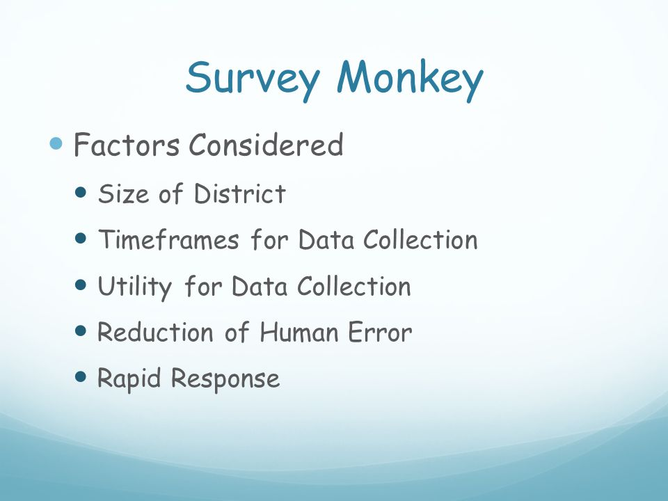 Survey Monkey Factors Considered Size of District Timeframes for Data Collection Utility for Data Collection Reduction of Human Error Rapid Response