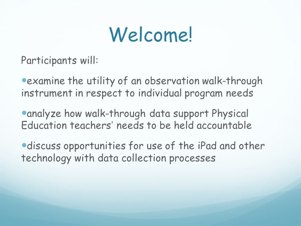 Welcome! Participants will: examine the utility of an observation walk-through instrument in respect to individual program needs analyze how walk-thro