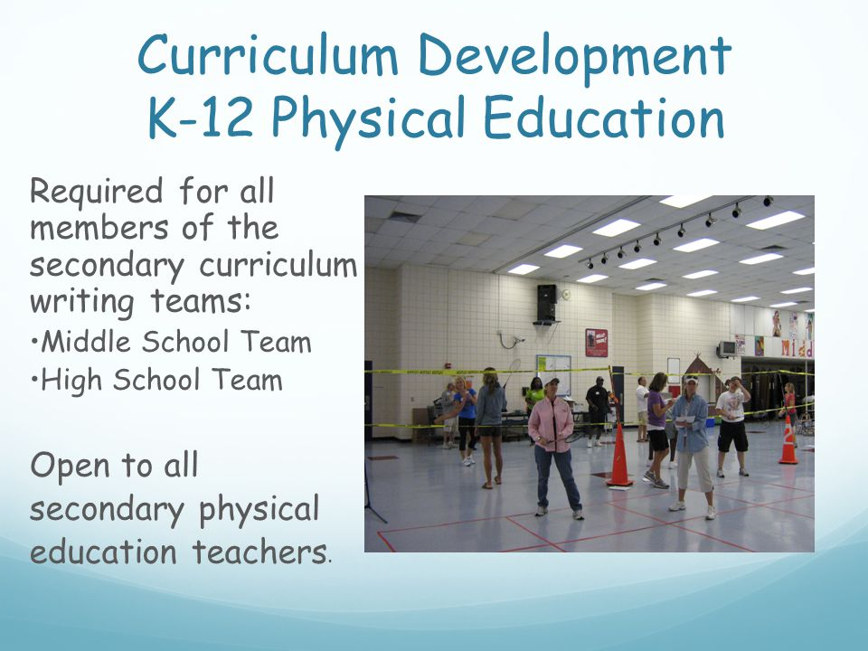 Required for all members of the secondary curriculum writing teams: Middle School Team High School Team Open to all secondary physical education teach