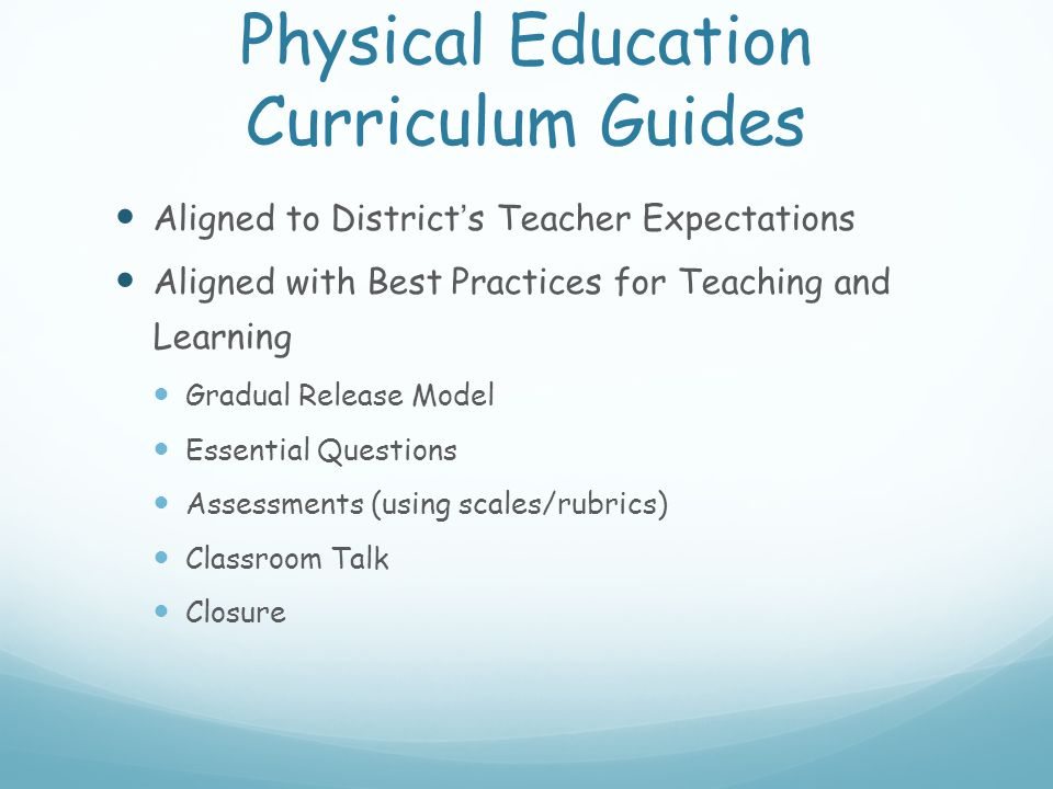 Physical Education Curriculum Guides Aligned to District's Teacher Expectations Aligned with Best Practices for Teaching and Learning Gradual Release