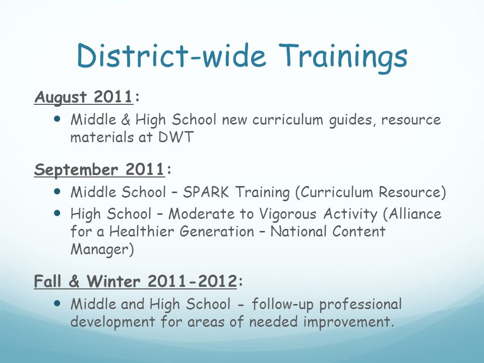 District-wide Trainings August 2011: Middle & High School new curriculum guides, resource materials at DWT September 2011: Middle School – SPARK Train