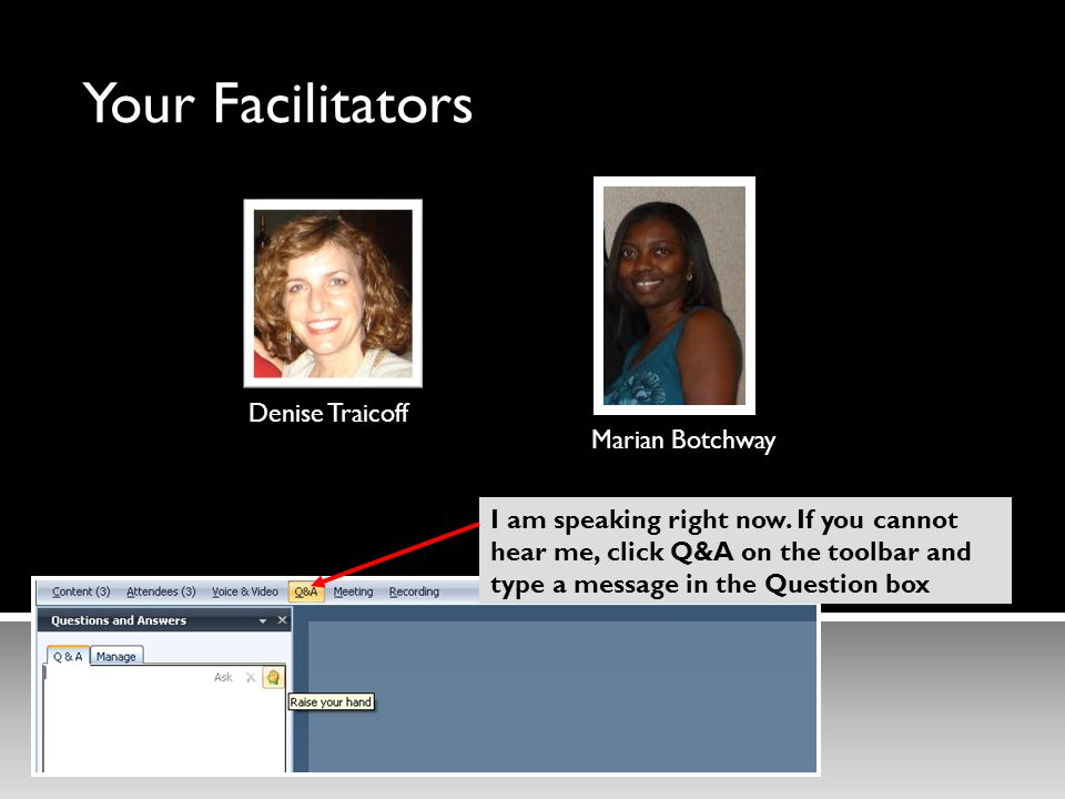 Your Facilitators Denise Traicoff Marian Botchway I am speaking right now.