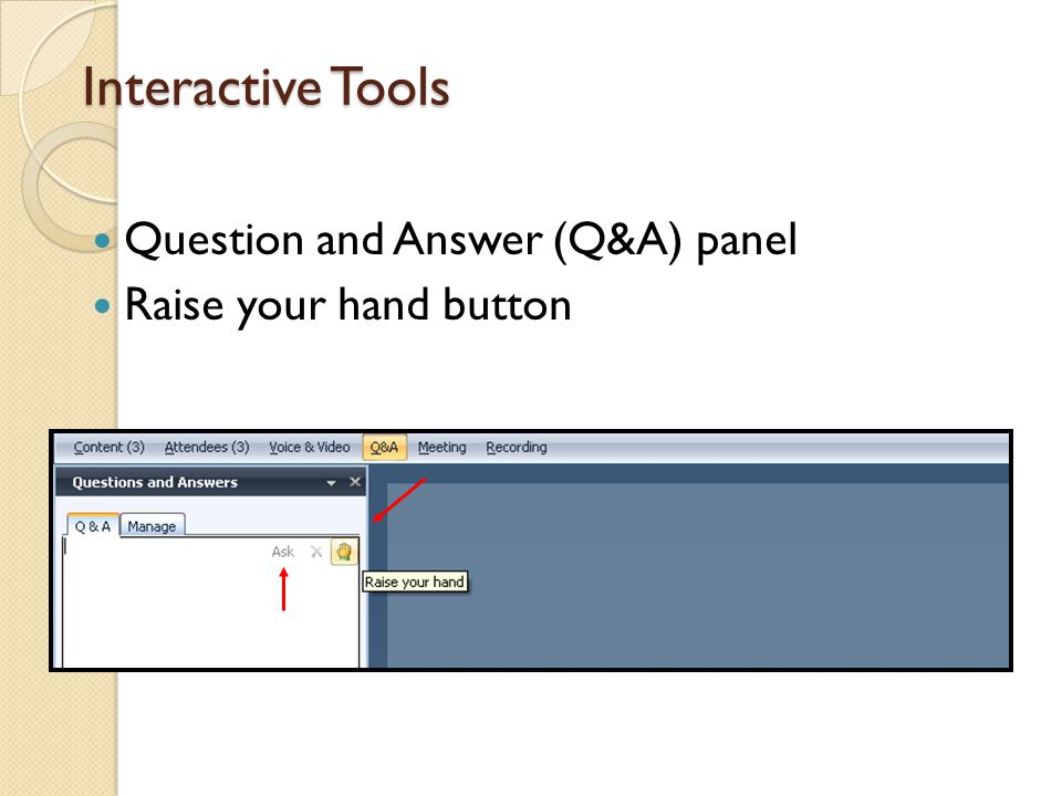 Interactive Tools Question and Answer (Q&A) panel Raise your hand button