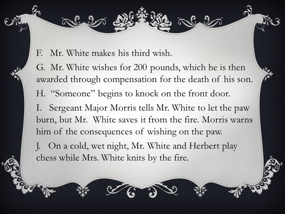 F.Mr. White makes his third wish. G. Mr.