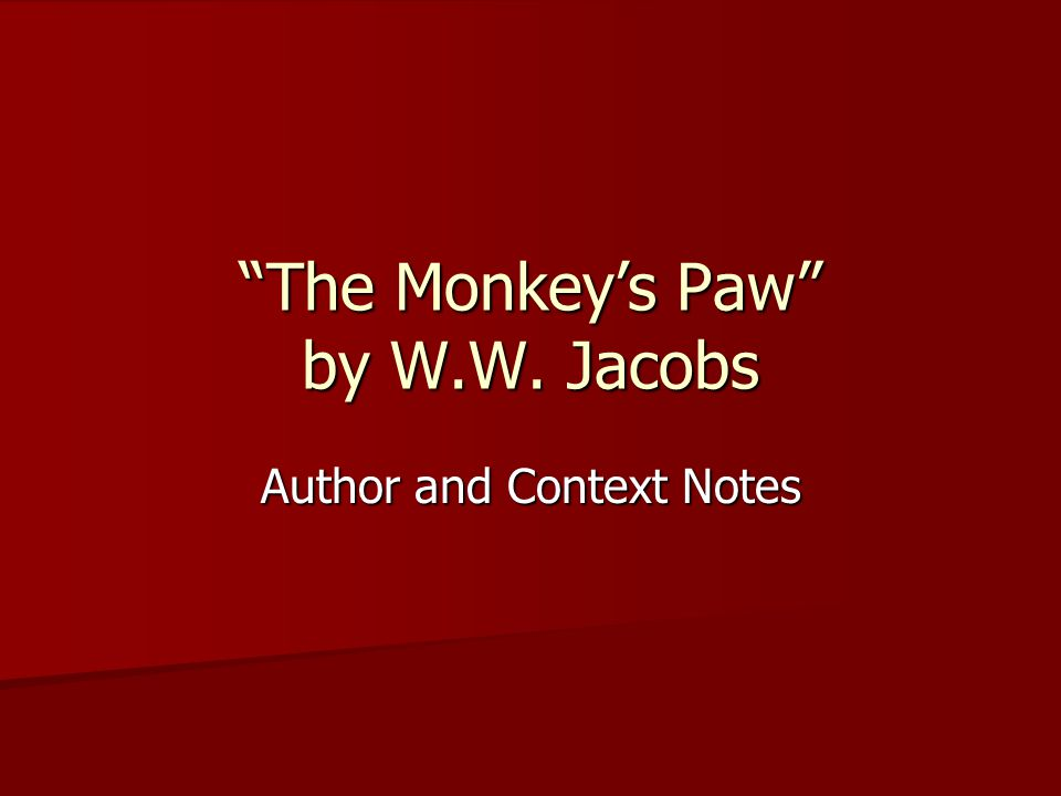 Author Notes W.W. Jacobs, the author of The Monkey's Paw was born in London, England in 1863.