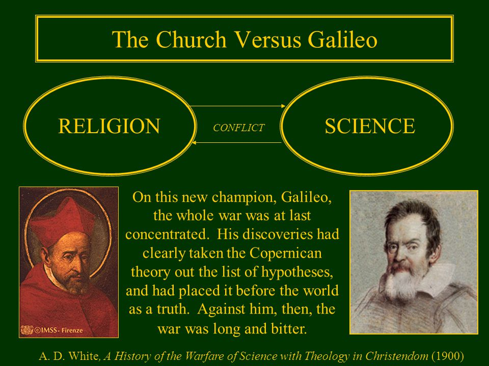 The Church Versus Galileo RELIGIONSCIENCE CONFLICT On this new champion, Galileo, the whole war was at last concentrated.