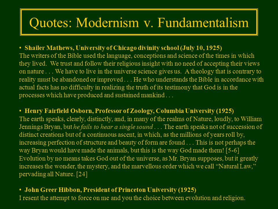Quotes: Modernism v. Fundamentalism Shailer Mathews, University of Chicago divinity school (July 10, 1925) The writers of the Bible used the language,