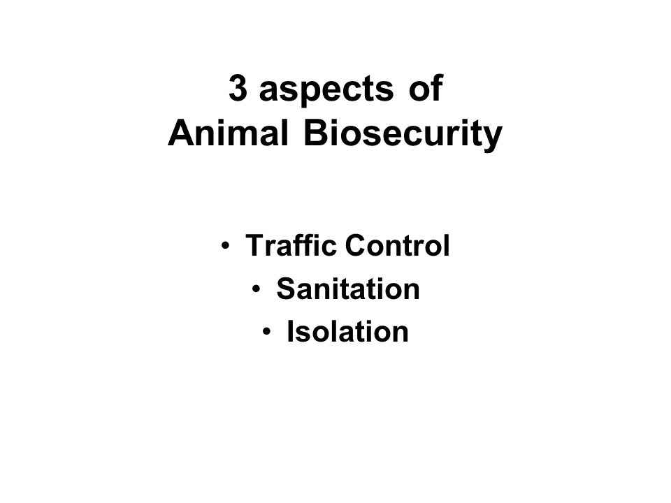 3 aspects of Animal Biosecurity Traffic Control Sanitation Isolation