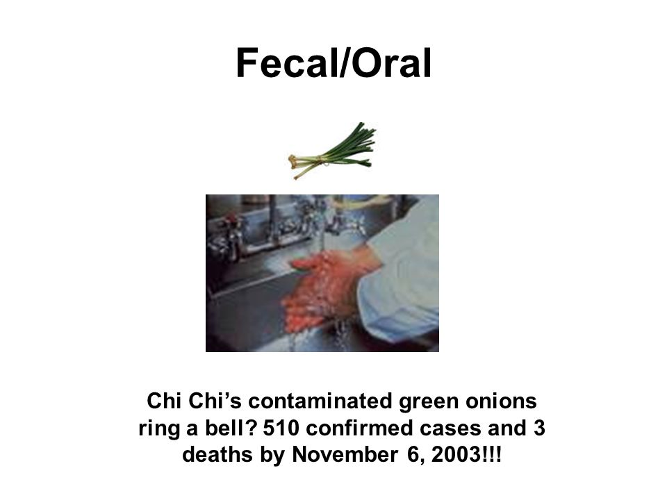 Fecal/Oral Chi Chi's contaminated green onions ring a bell.