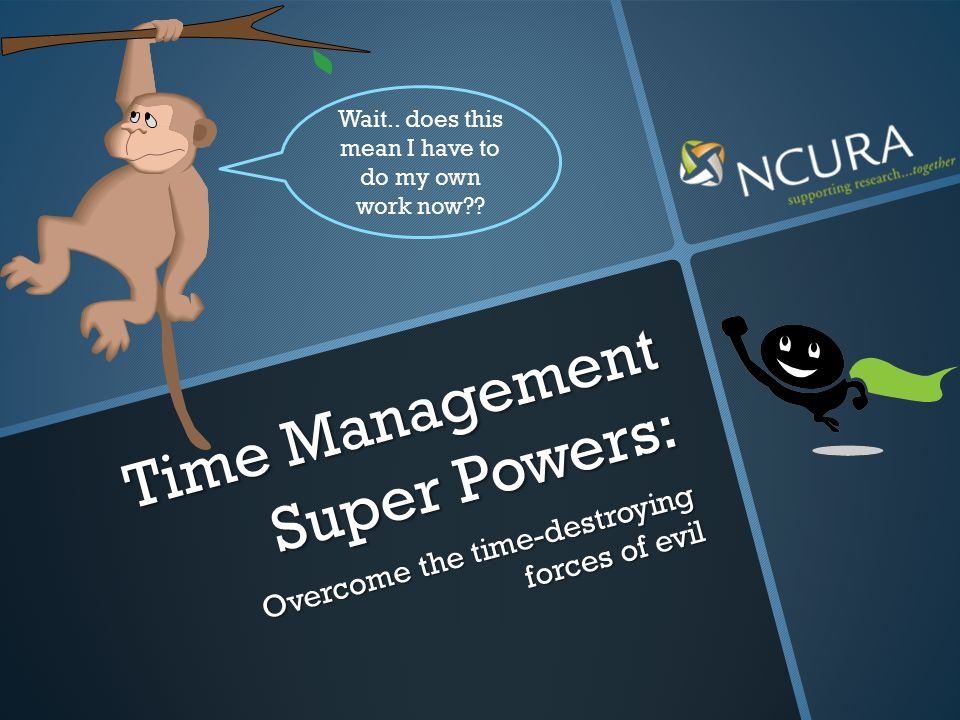 Time Management Super Powers: Overcome the time-destroying forces of evil Wait..