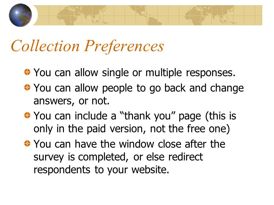Collection Preferences You can allow single or multiple responses.