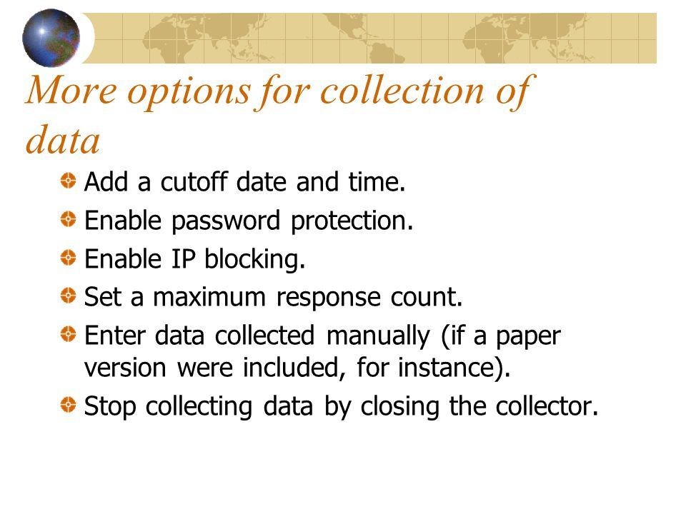 More options for collection of data Add a cutoff date and time.