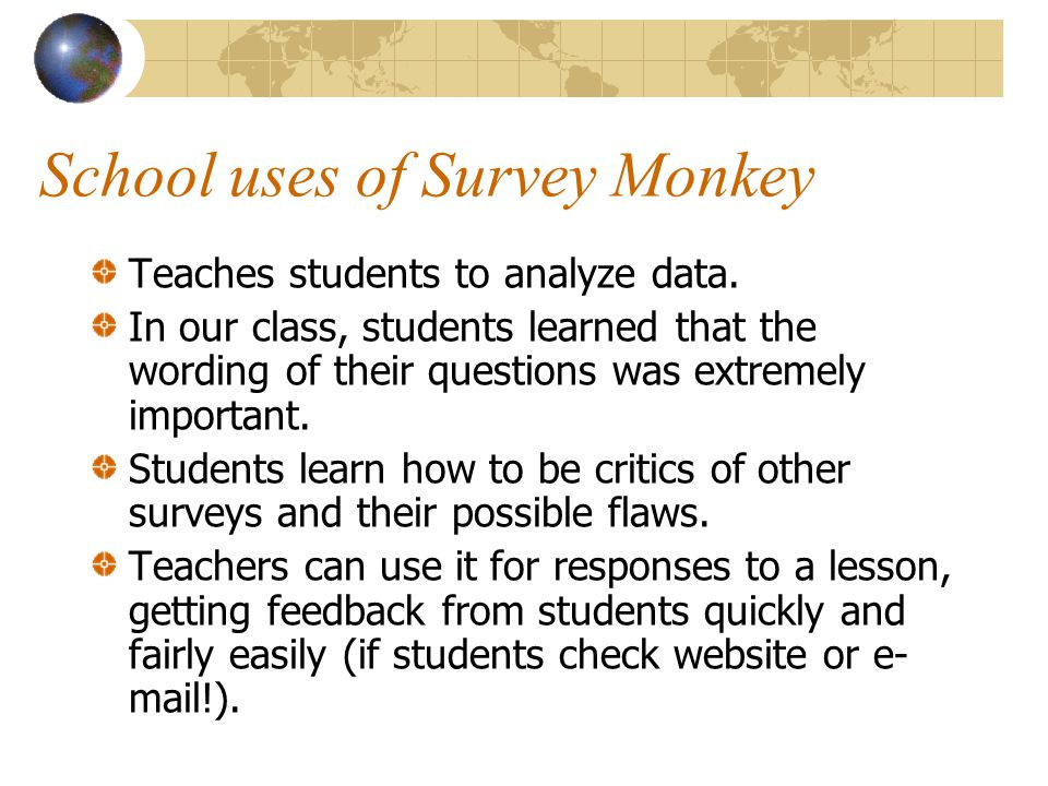 School uses of Survey Monkey Teaches students to analyze data.