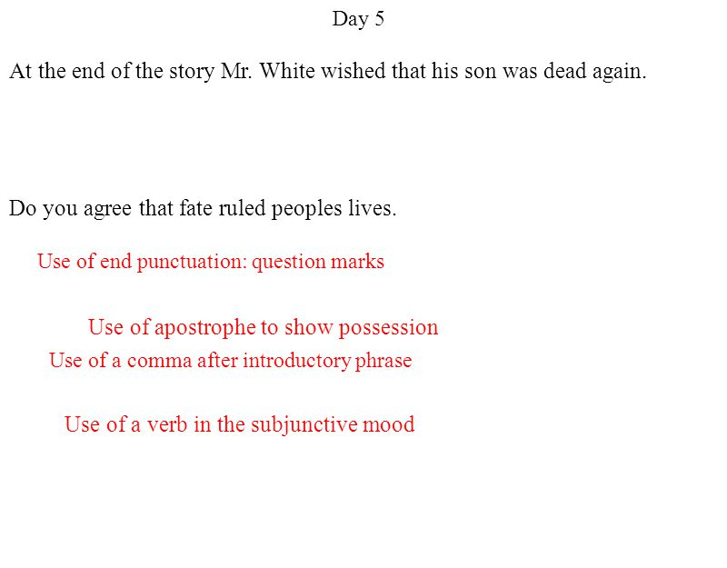 Day 5 Use of a comma after introductory phrase Use of a verb in the subjunctive mood Use of apostrophe to show possession Use of end punctuation: question marks At the end of the story Mr.