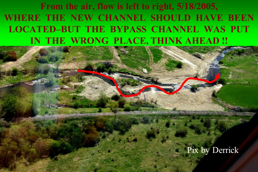 From the air, flow is left to right, 5/18/2005, WHERE THE NEW CHANNEL SHOULD HAVE BEEN LOCATED–BUT THE BYPASS CHANNEL WAS PUT IN THE WRONG PLACE, THINK AHEAD !.