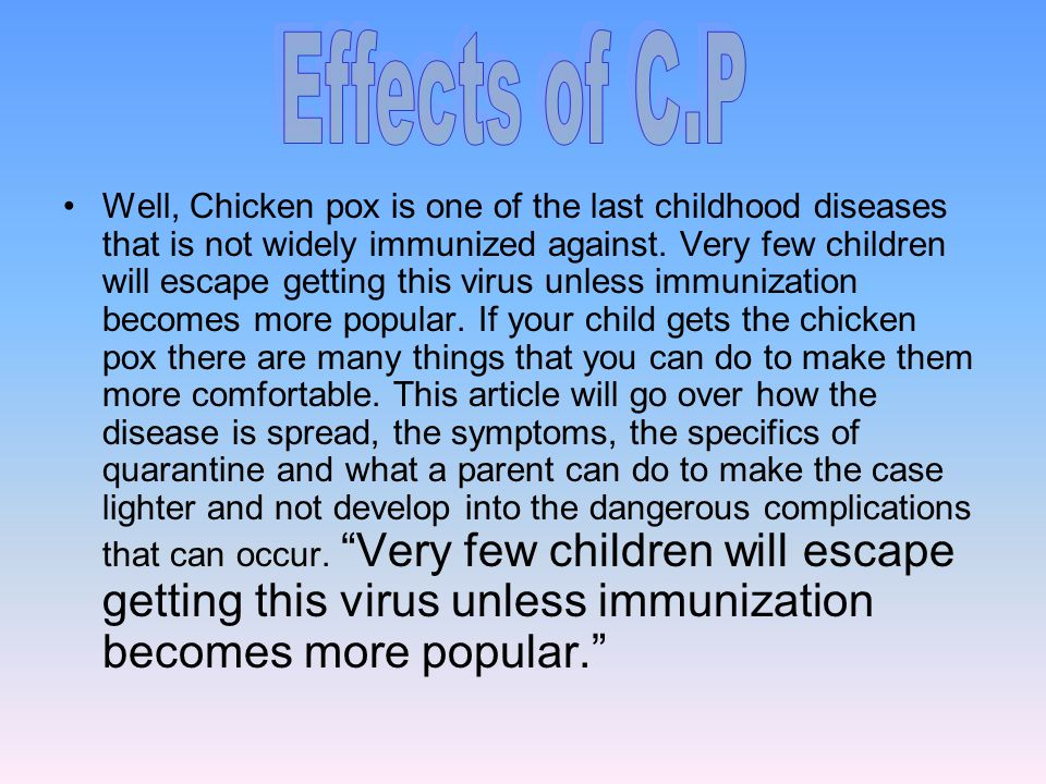 Vaccination for chicken pox The way that a person can get chicken pox is from another person when they cough or sneeze, or if they come in contact with the fluid in the blisters.
