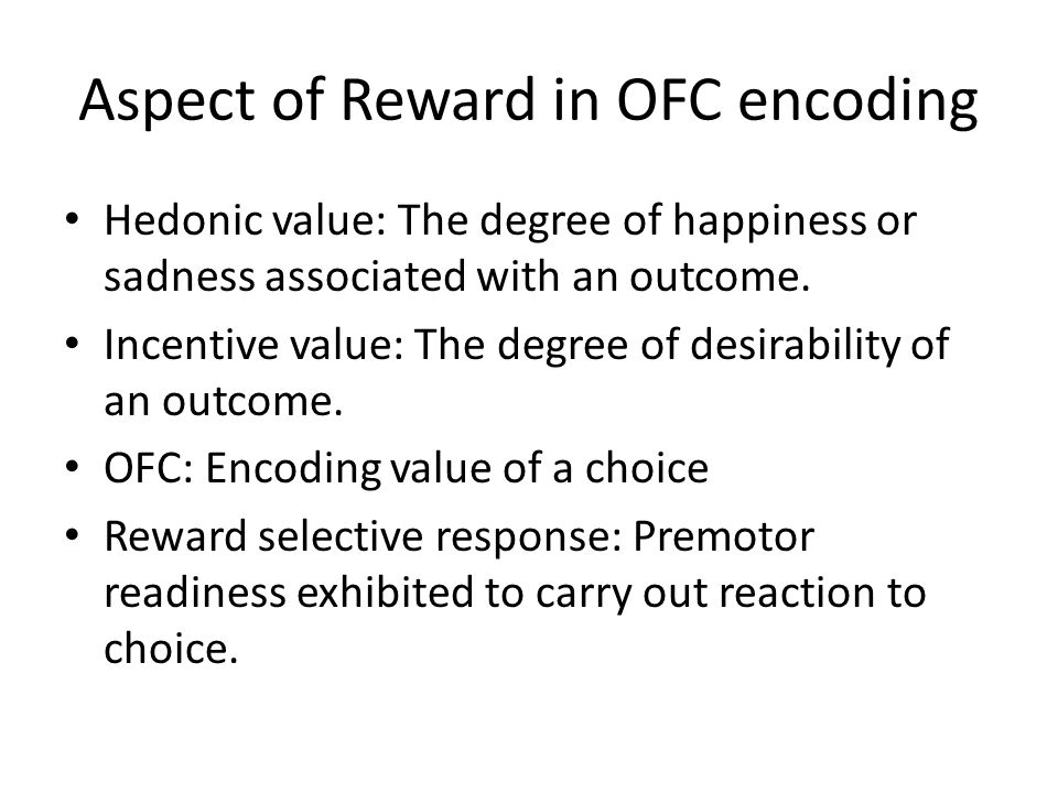 Aspect of Reward in OFC encoding Hedonic value: The degree of happiness or sadness associated with an outcome.