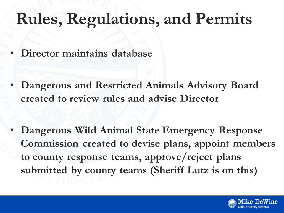 Rules, Regulations, and Permits Director maintains database Dangerous and Restricted Animals Advisory Board created to review rules and advise Director Dangerous Wild Animal State Emergency Response Commission created to devise plans, appoint members to county response teams, approve/reject plans submitted by county teams (Sheriff Lutz is on this)