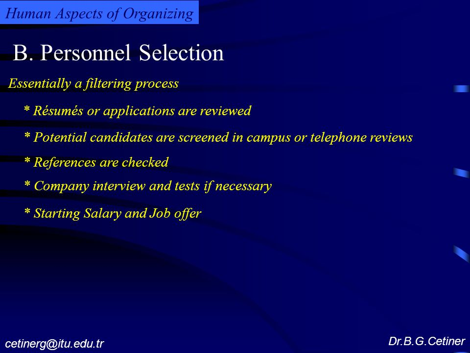 B. Personnel Selection Essentially a filtering process Dr.B.G.Cetiner cetinerg@itu.edu.tr Human Aspects of Organizing * Résumés or applications are re