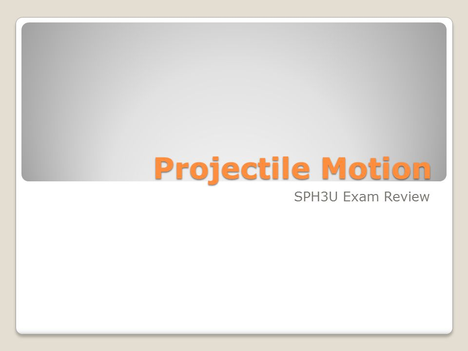 Projectile Motion SPH3U Exam Review