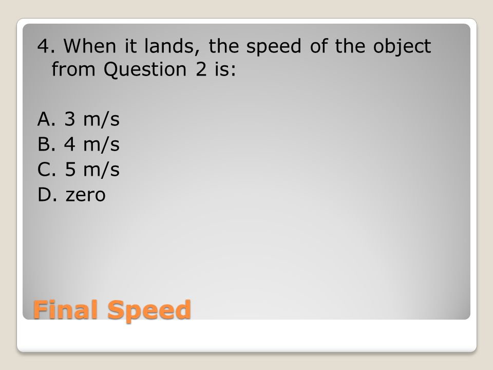 Final Speed 4.When it lands, the speed of the object from Question 2 is: A.