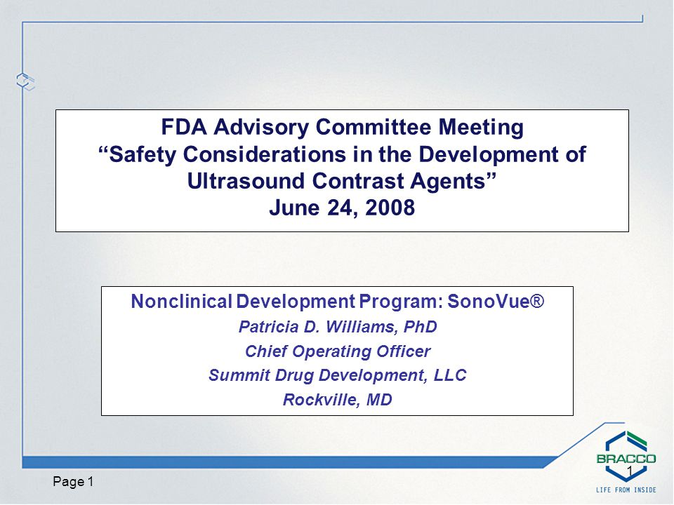 Page 1 1 FDA Advisory Committee Meeting Safety Considerations in the Development of Ultrasound Contrast Agents June 24, 2008 Nonclinical Development Program: SonoVue® Patricia D.