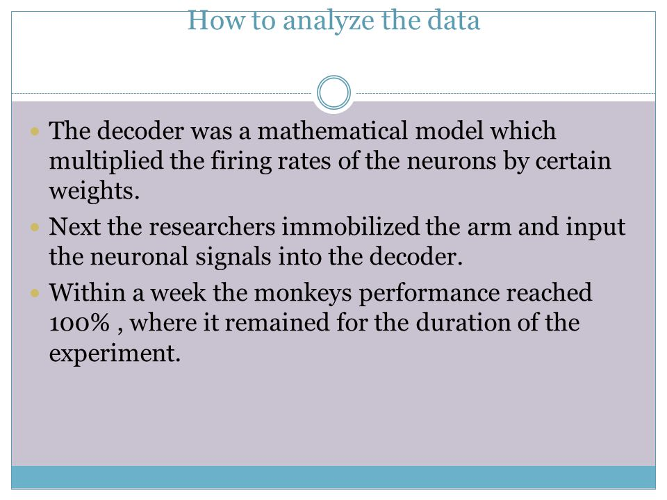 How to analyze the data The decoder was a mathematical model which multiplied the firing rates of the neurons by certain weights.