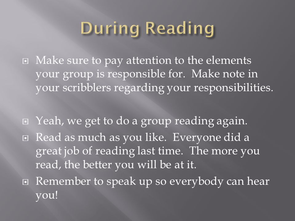  Make sure to pay attention to the elements your group is responsible for.