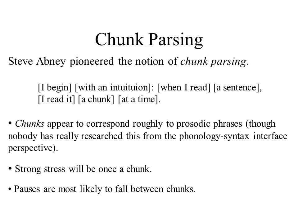 Chunk Parsing Chunks are difficult to define precisely.