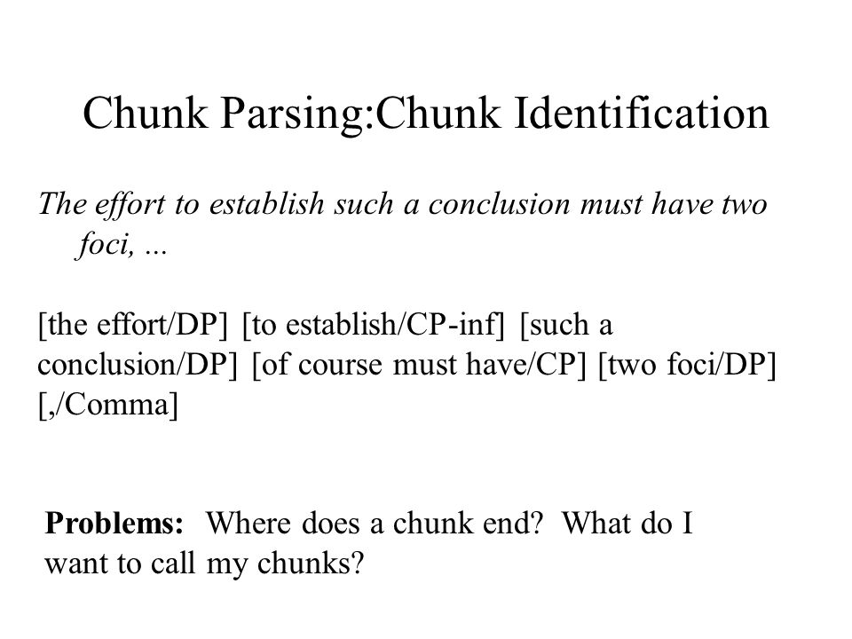 Chunk Parsing:Chunk Identification The effort to establish such a conclusion must have two foci,... [the effort/DP] [to establish/CP-inf] [such a conc