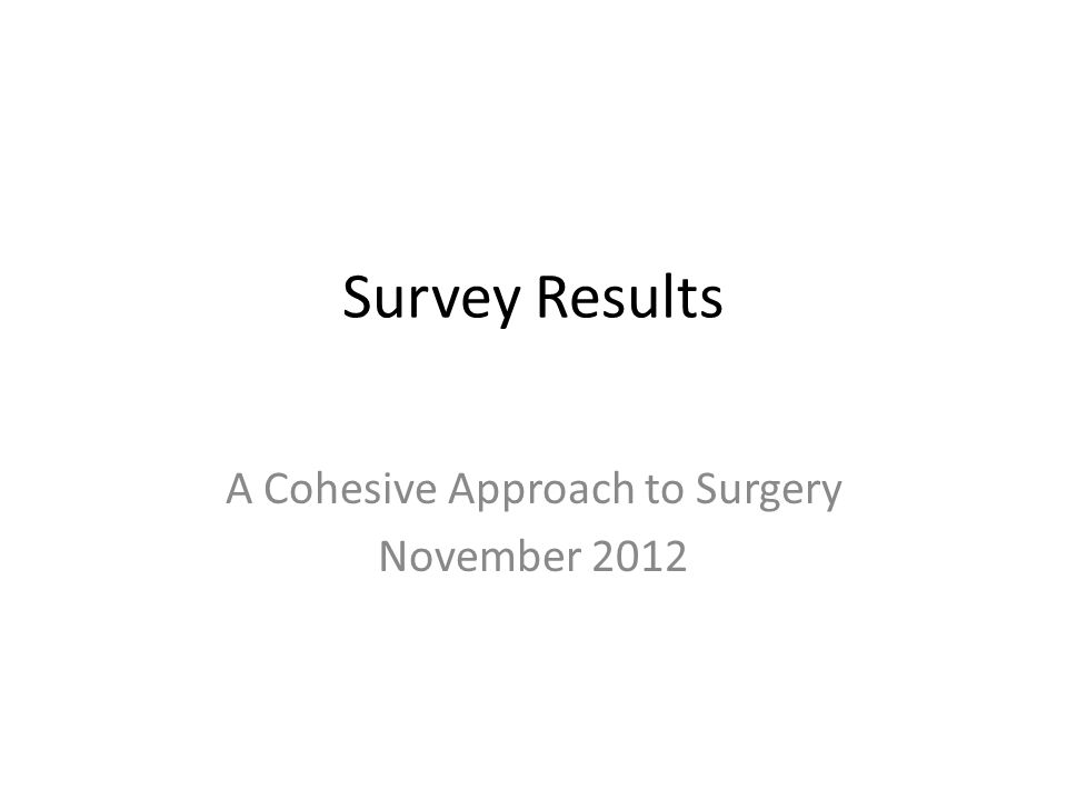 Survey Results A Cohesive Approach to Surgery November 2012