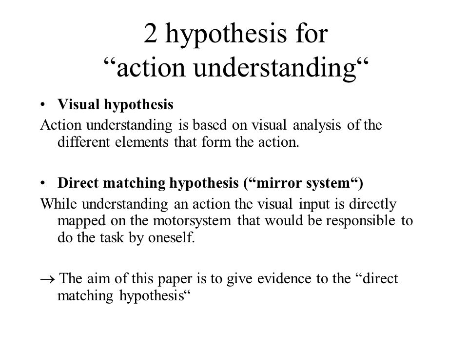 """2 hypothesis for """"action understanding"""" Visual hypothesis Action understanding is based on visual analysis of the different elements that form the act"""