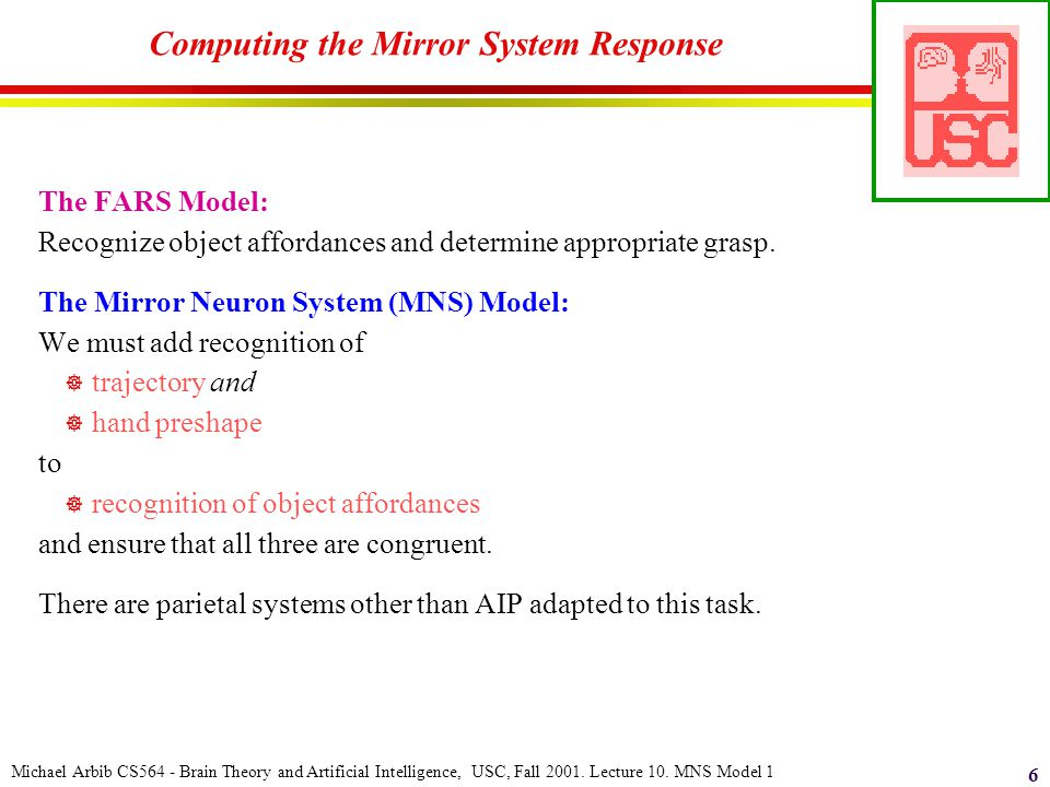 Michael Arbib CS564 - Brain Theory and Artificial Intelligence, USC, Fall 2001. Lecture 10. MNS Model 1 6 Computing the Mirror System Response The FAR
