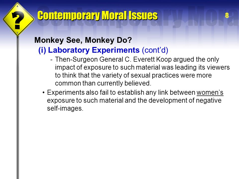 8 Monkey See, Monkey Do? -Then-Surgeon General C. Everett Koop argued the only impact of exposure to such material was leading its viewers to think th