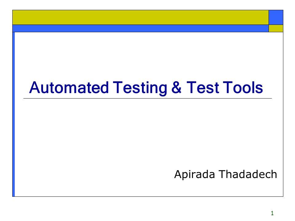1 Automated Testing & Test Tools Apirada Thadadech