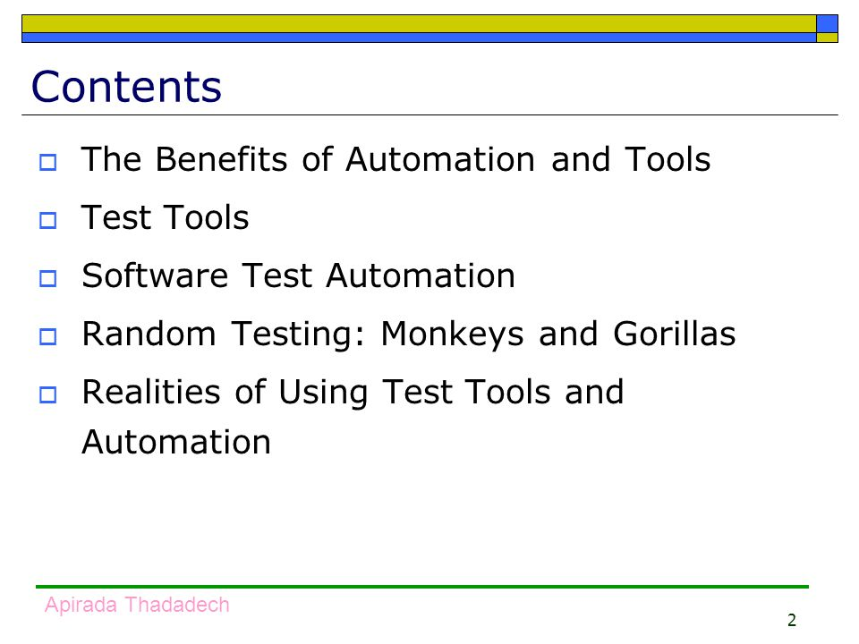 2 Contents  The Benefits of Automation and Tools  Test Tools  Software Test Automation  Random Testing: Monkeys and Gorillas  Realities of Using Test Tools and Automation
