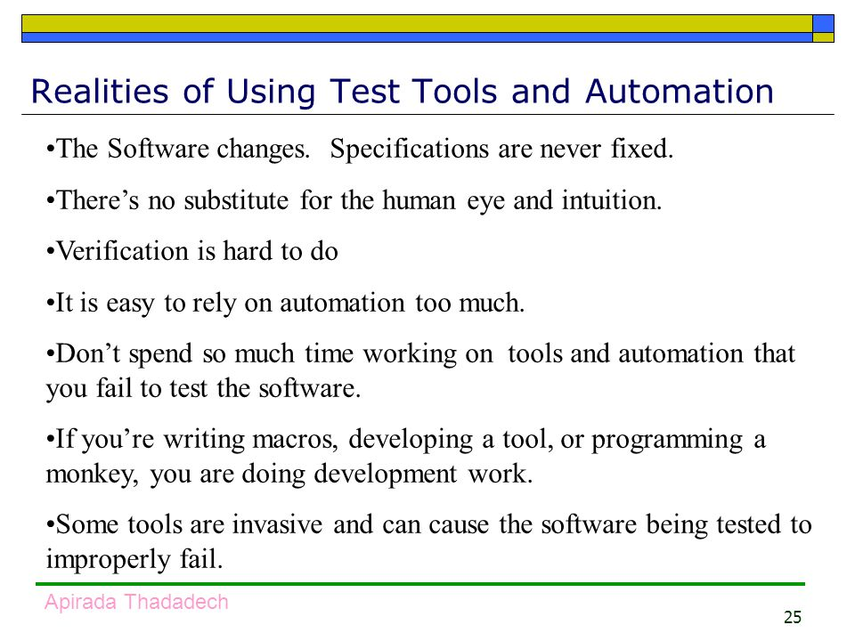 25 Apirada Thadadech Realities of Using Test Tools and Automation The Software changes.